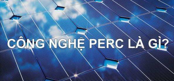 Công nghệ PERC trong hệ thống điện năng lượng mặt trời là gì?